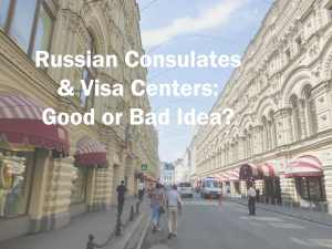 Russian Consulates & Visa Centers: Good or Bad Idea?​