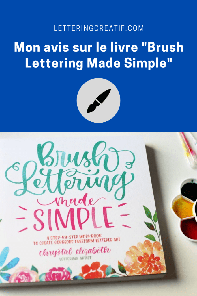 Mon avis sur le livre de Chrystal Elizabeth Brush Lettering Made Simple