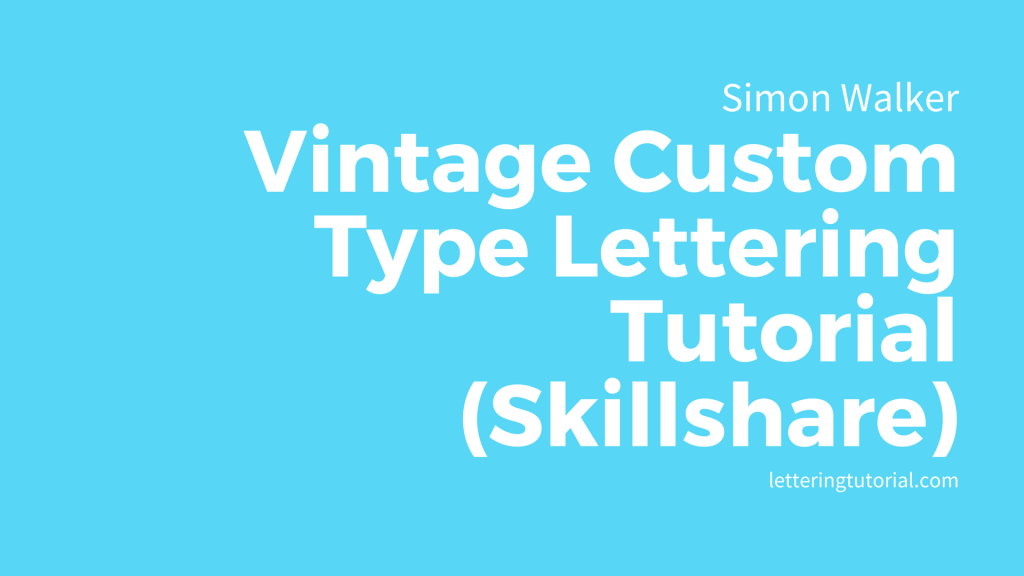 Simon Walker Skillshare - Lettering Tutorial