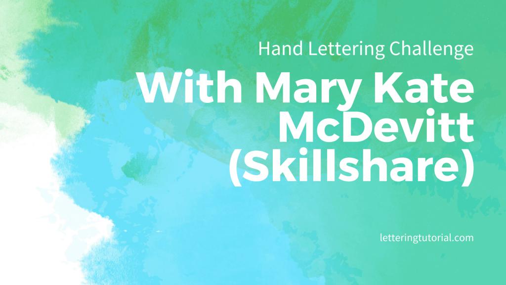 Hand Lettering Challenge Mary Kate McDevitt (Skillshare)