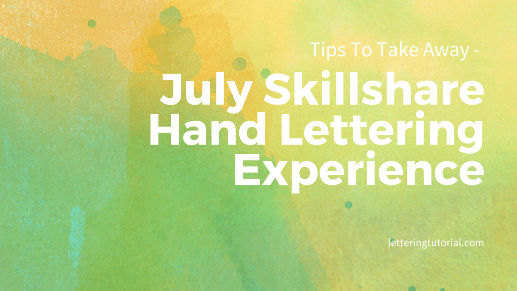 Tips To Take Away – July Skillshare Hand Lettering Experience