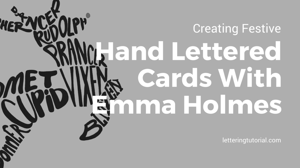 Creating Festive Hand Lettered Cards With Emma Holmes - Lettering Tutorial