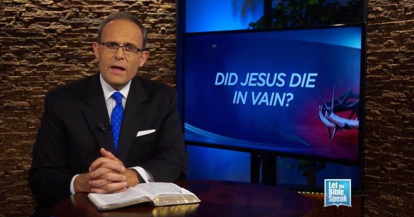 Did Jesus Die In Vain? - LET THE BIBLE SPEAK TV with Kevin Presley