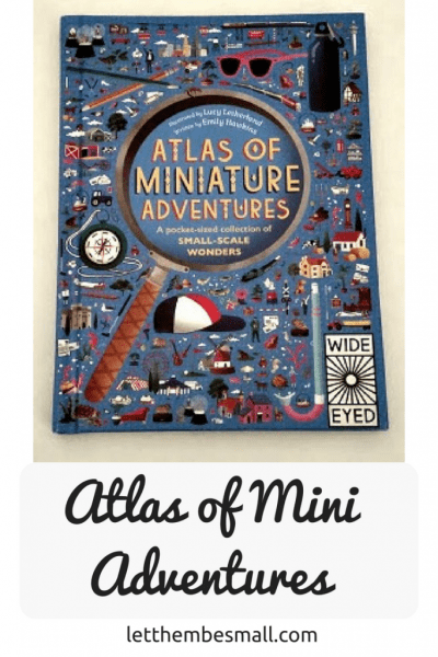 the atlas of Minature adventures is packed cover to cover with the best small things the world has to offer - perfect for little explorers