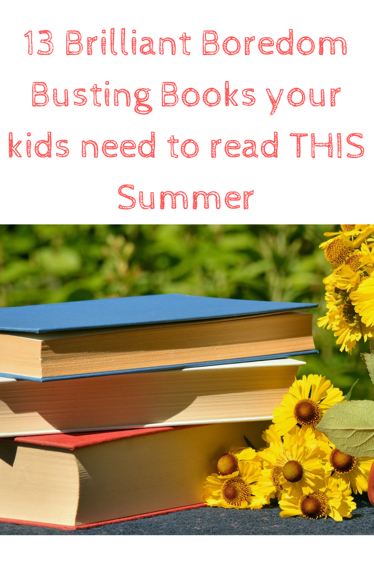 13 brilliant bordeom busting books your kids need to read this summer