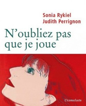"""N'oubliez pas que je joue"" by Sonia Rykiel and Judith Perrignon..."