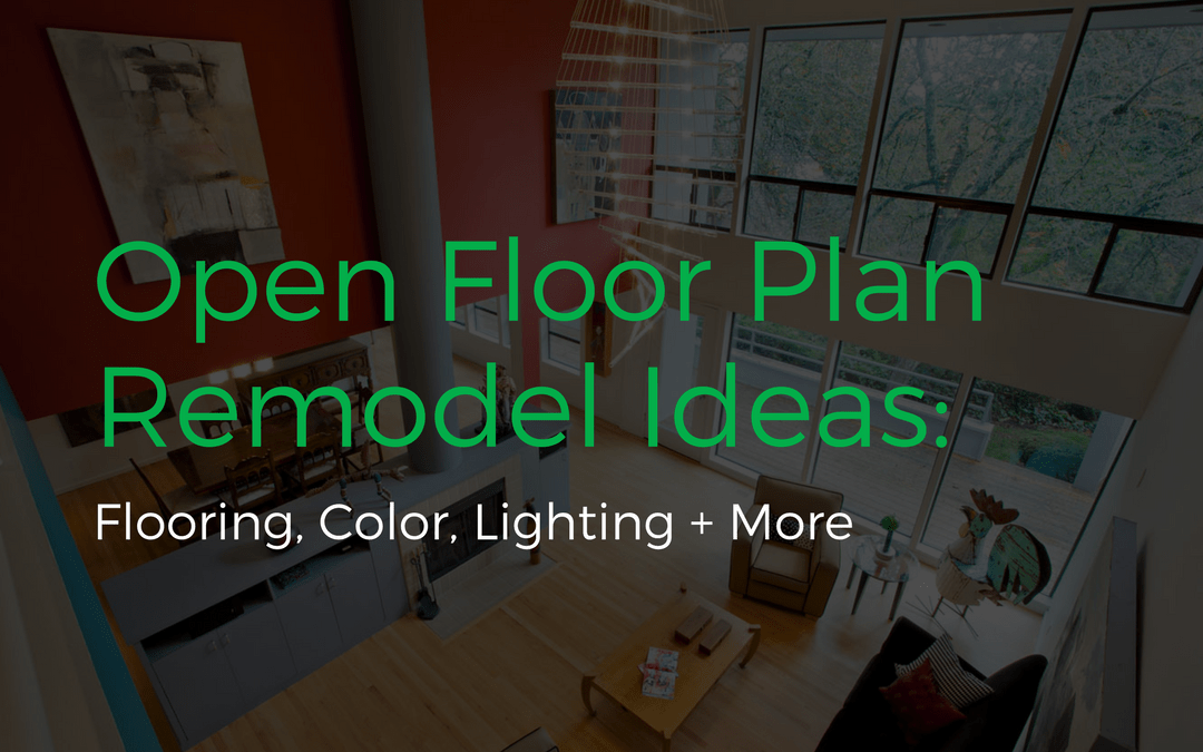 Open Floor Plan Remodel Ideas: Flooring, Color, Lighting + More