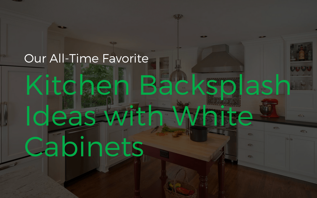 Our All-Time Favorite Kitchen Backsplash Ideas with White Cabinets
