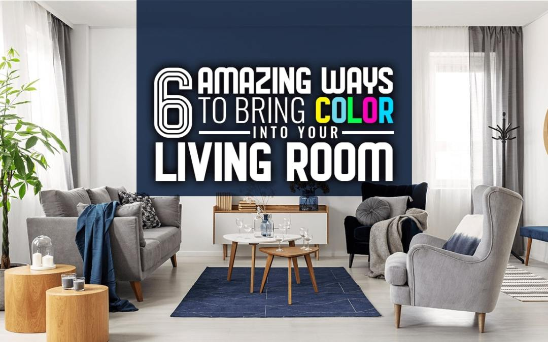 6 Amazing Ways to Bring Color into Your Living Room