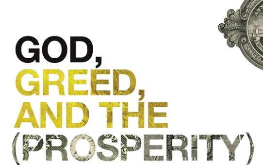 GOD, GREED AND THE (PROSPERITY)GOSPEL