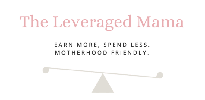 The Leveraged Mama. Earn More, Spend Less. Motherhood Friendly.