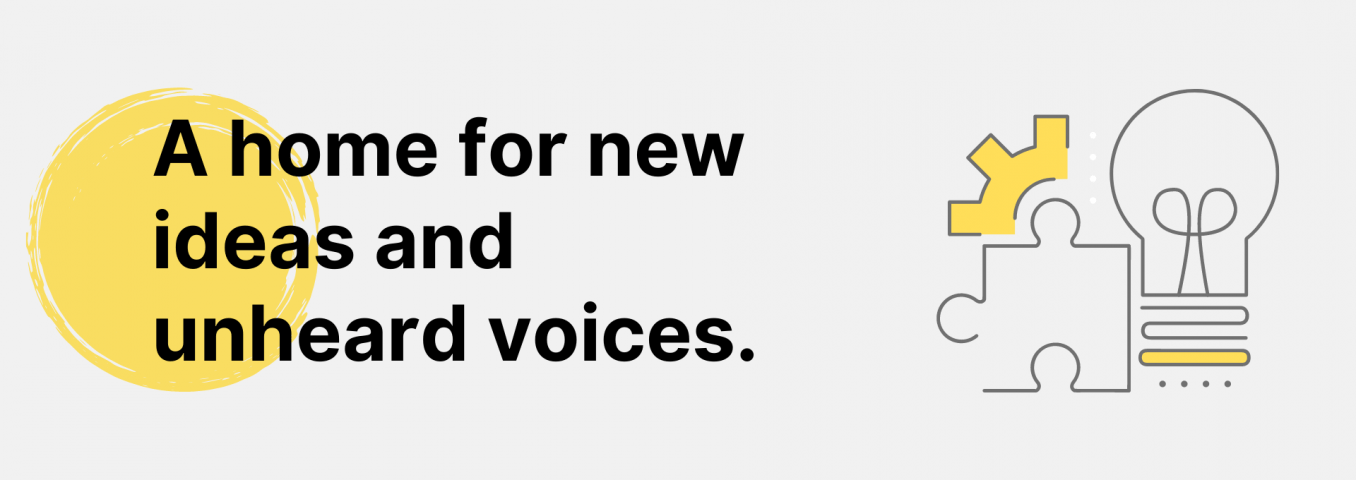 a home for new ideas and unheard voices