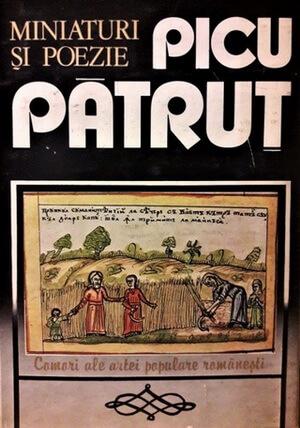 Picu Pătruț. Miniaturi și poezie, editor Octavian O. Ghibu, Asociația România, 1985