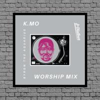 K.MO Worship Mix - Byron The Aquarius