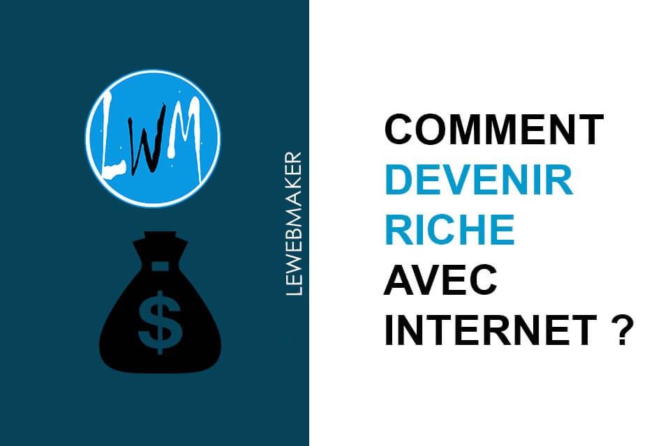 Comment devenir riche avec Internet ? L'essentiel que vous devez savoir