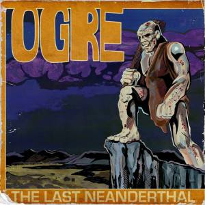 Ogre-The-Last-Neanderthal