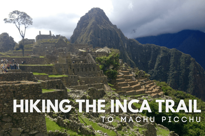 Guide to Hiking the Inca Trail to Machu Picchu
