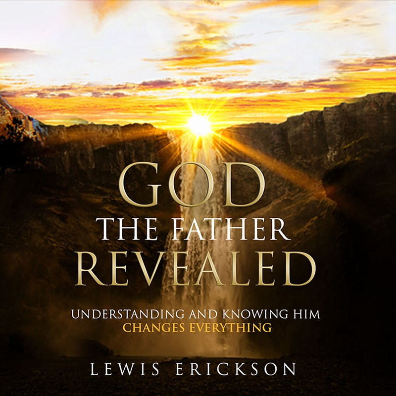 God The Father Revealed by Lewis Erickson