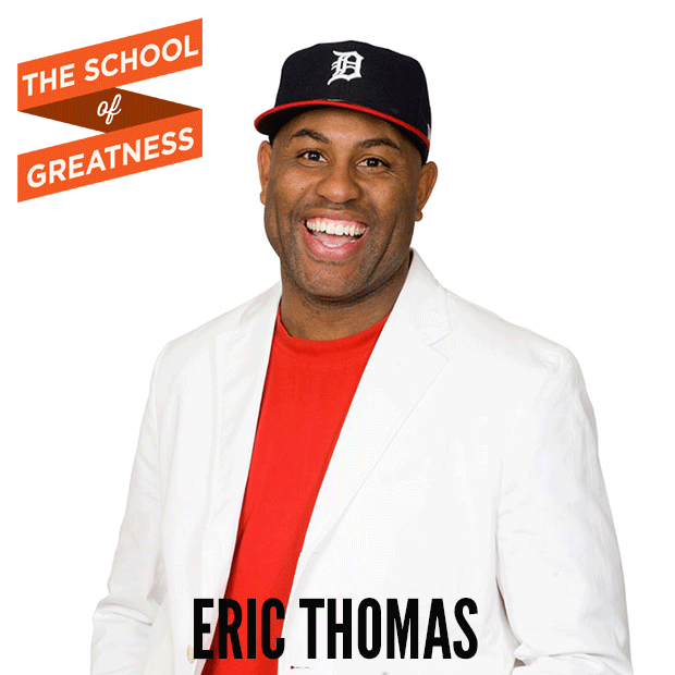 Eric Thomas on The School of Greatness