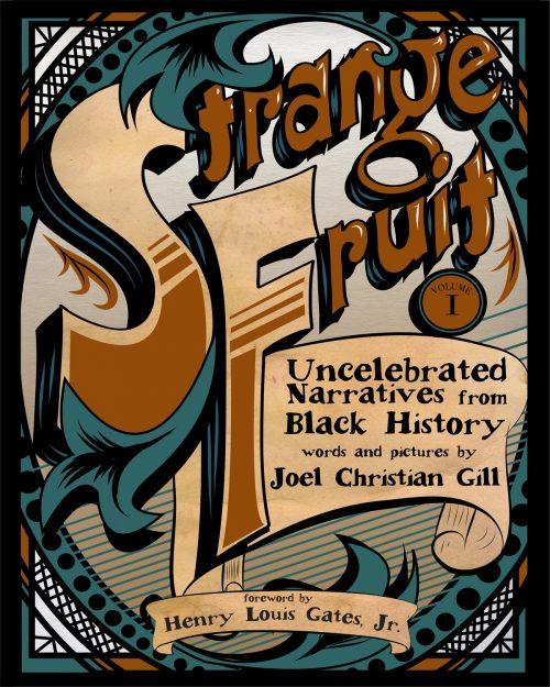 Strange Fruit Vol. I: Uncelebrated Narratives from Black History by Joel Christian Gill