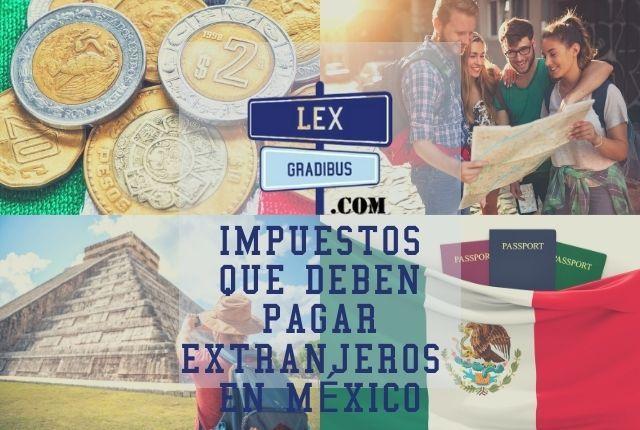 Impuestos que deben pagar extranjeros en México