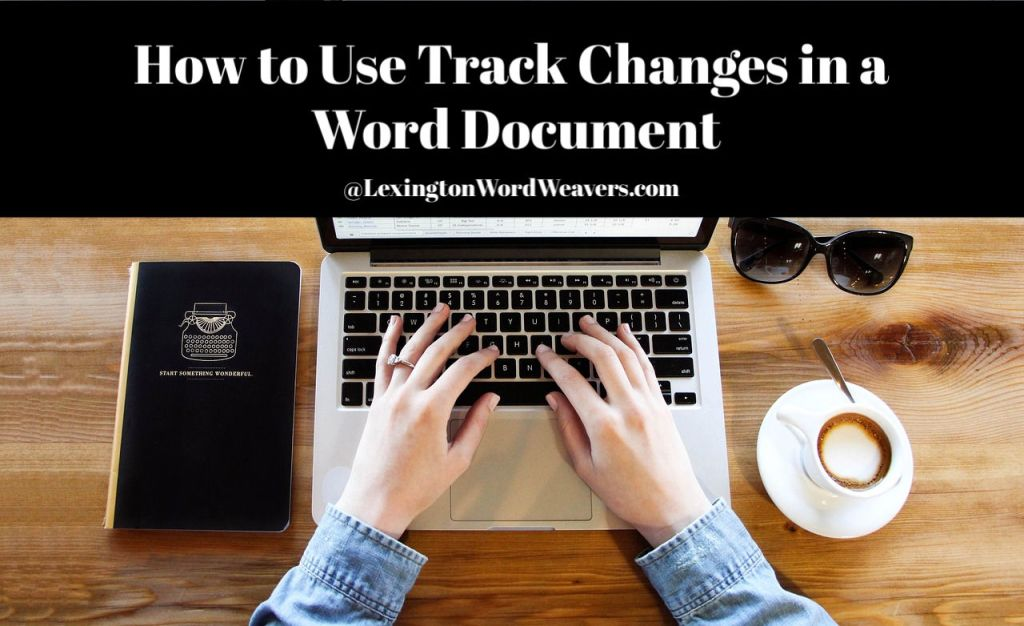 Learn how to use track changes in a Word Document via www.LexingtonWordWeavers.com