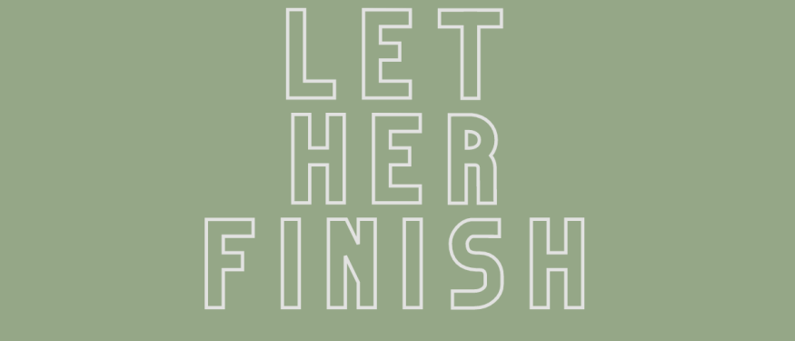 Let Her Finish