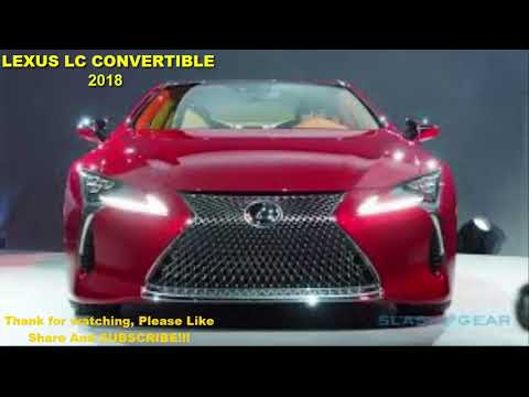 LEXUS LC CONVERTIBLE 2018 – LEXUS LC CONVERTIBLE IS ON THE WAY