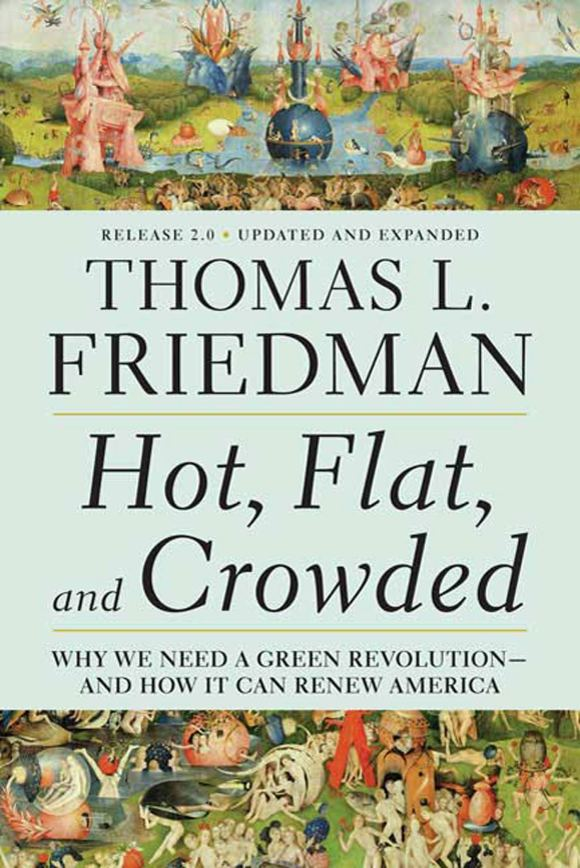 Hot, Flat, and Crowded: Why We Need a Green Revolution - and How It Can  Renew America, Release 2.0: Friedman, Thomas L.: 9780312428921: Amazon.com:  Books