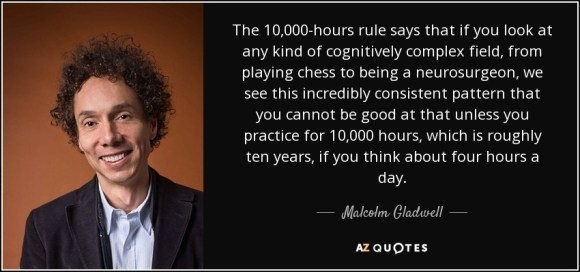 Malcolm Gladwell quote: The 10,000-hours rule says that if you look at  any...