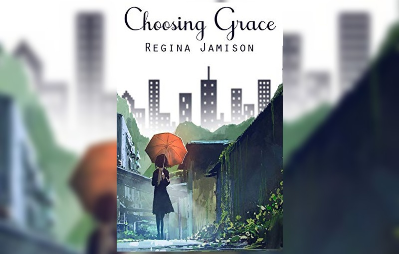 Choosing Grace by Regina Jamison