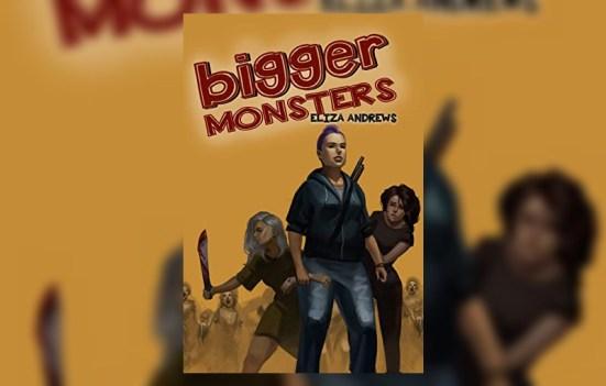 'Bigger Monsters' by Eliza Andrews