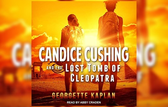 Candice Cushing and the Lost Tomb of Cleopatra by Georgette Kaplan