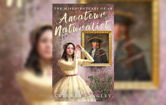 The Misadventures of an Amateur Naturalist byCeinwen Langley