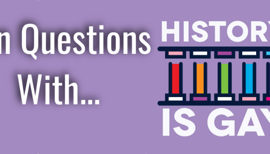 Exclusive: Ten Questions with History is Gay