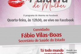 Secretário de Saúde do Estado, Fábio Villas-Boas, participa nesta quarta-feira, (26), do programa de Moema #PalavradeMulher
