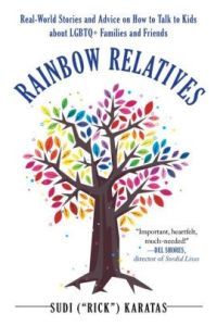 Book Cover: Rainbow Relatives ( Real World Stories and Advice On How To Talk To Kids About LGBTQ Families and Friends)