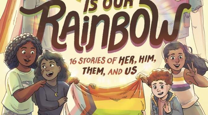 Exclusive Cover Reveal: <em>This is Our Rainbow</em> ed. by Katherine Locke and Nicole Melleby