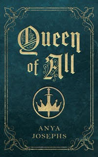 Exclusive Excerpt Reveal: <em>Queen of All</em> by Anya Josephs