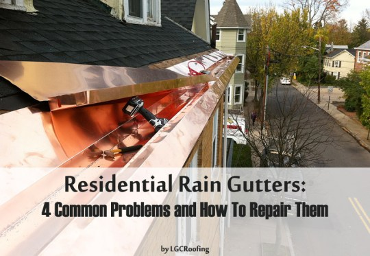 Residential Rain Gutters: 4 Common Problems and How To Repair Them