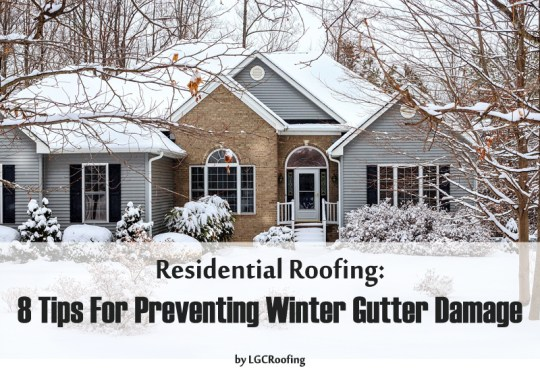 Residential Roofing: 8 Tips For Preventing Winter Gutter Damage