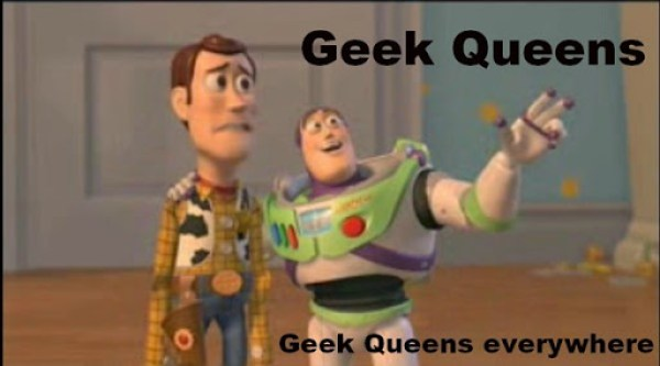 Geek Queens Everywhere