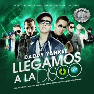 Daddy Yankee Ft Ñengo Flow, Baby Rasta y Gringo, De La Gheezy, Arcangel, Kendo Kaponi, Alex Kyza & Farruko - Llegamos A La Disco