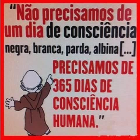Não precisamos de um dia de consciência... 1