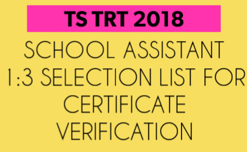 ✉ TS TRT Exam 2018 SA(School Assistant) 1:3 Selection List For Certificate Verification ✉