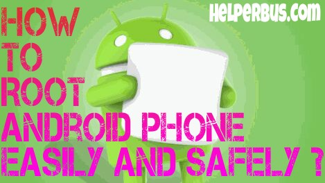 How to Root Android Phone Easily and Safely ?-HelperBus