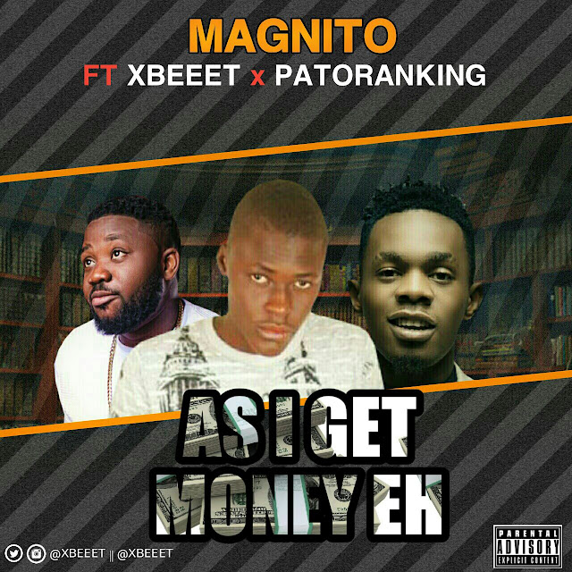 Music: magnito ft. Xbeeet x patoranking – as i get money ehn