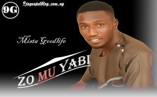 Mista Goodlife ~ Zo Mu Yabi