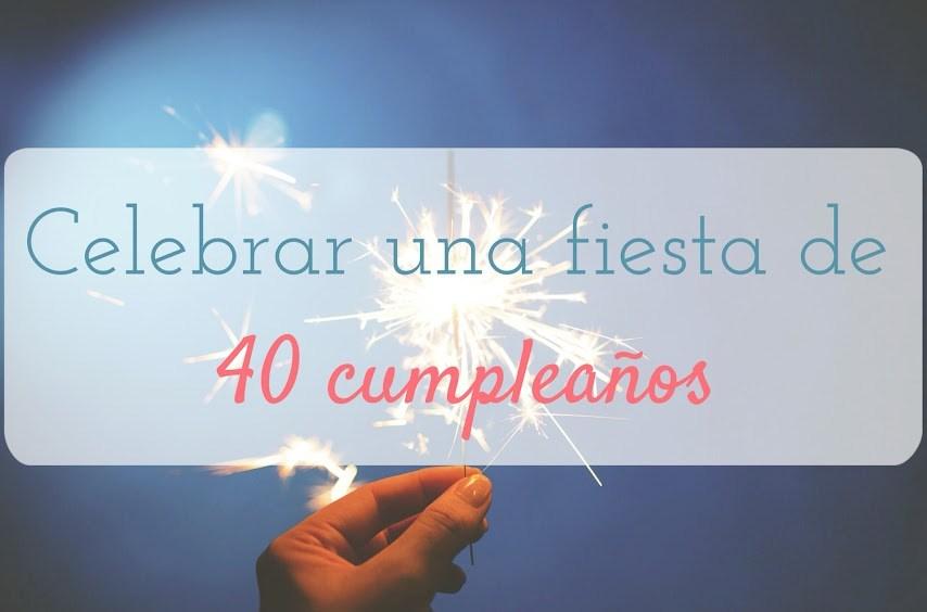 Celebrar una fiesta de 40 cumpleaños en Madrid