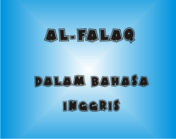 Terjemahan Al Falaq Dalam Bahasa Inggris